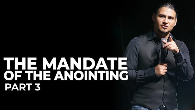 The Mandate Of The Anointing - Part 3