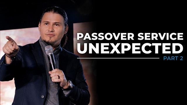 UNEXPECTED Passover - Resurrection Sunday Service