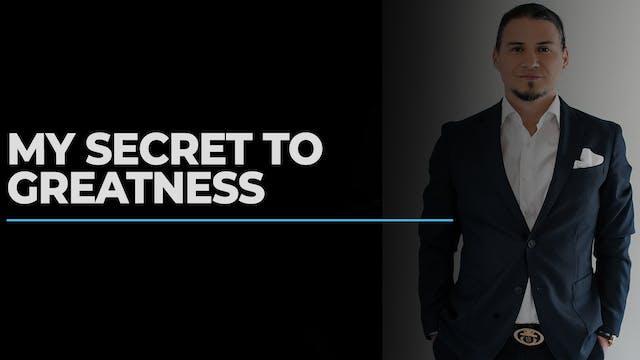 My Secret To Greatness