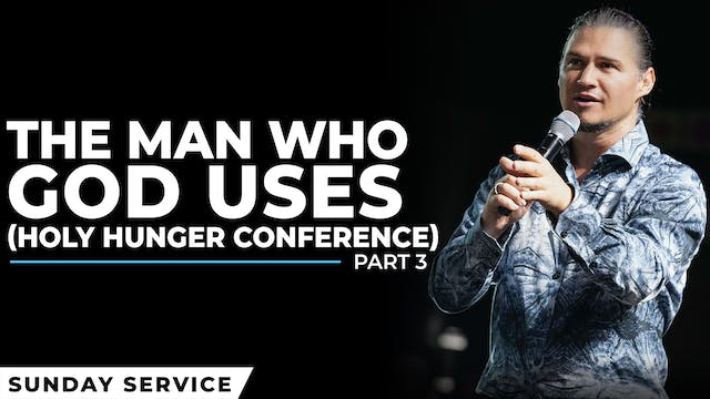 The Man Who God Uses | Holy Hunger Co...