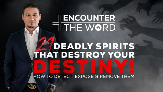 21 Deadly Spirits That Destroy Your Destiny | Encounter The Word