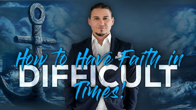 How To Have Faith In Difficult Times