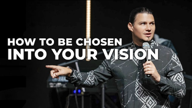 How To Be Chosen Into Your Vision