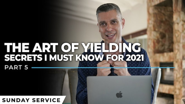 The Art Of Yielding | Secrets I Must Know For 2021 - Part 5