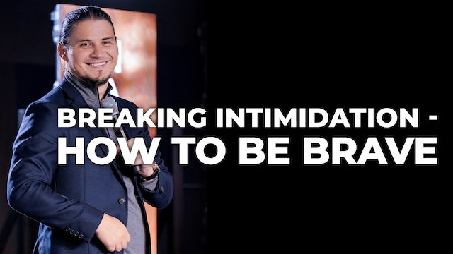 Breaking Intimidation - How To Be Brave