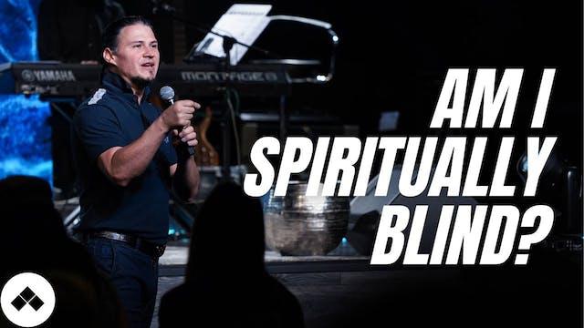 Am I Spiritually Blind?