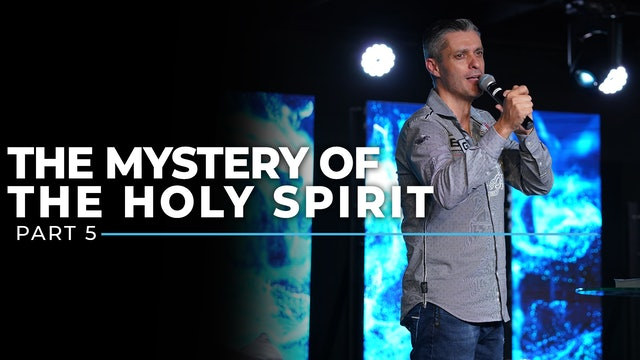 The Mystery Of The Holy Spirit - Part 5