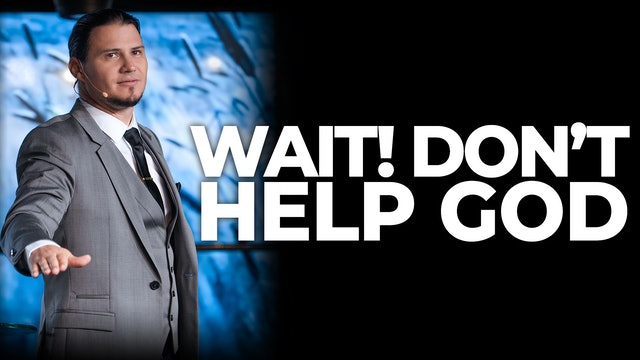 Wait! Don't Help God.