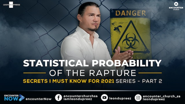 Statistical Probability Of The Rapture | Secrets I Must Know For 2021 - Part 2