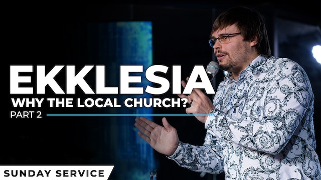 Ekklesia Session 2: Why The Local Church? - Part 1