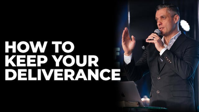 How To Keep Your Deliverance