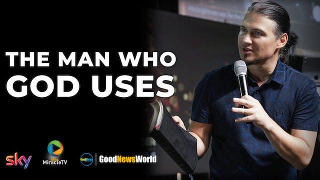 The Man Who God Uses