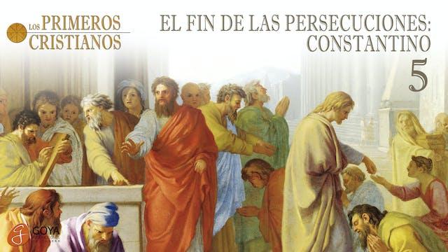 5. EL FIN DE LAS PERSECUCIONES: CONSTANTINO