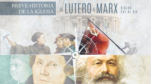 De Lutero a Marx - Breve Historia de la iglesia (siglos XVI al XIX)