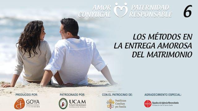 6. LOS MÉTODOS EN LA ENTREGA AMOROSA DEL MATRIMONIO
