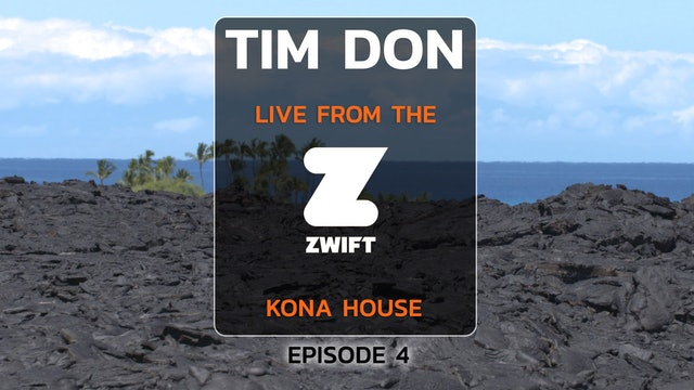 Tim Don live from the Zwift Kona House, episode 4