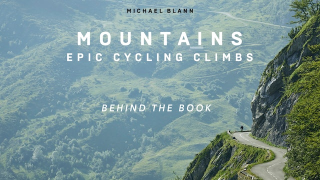 Mountains: Epic Cycling Climbs. Behind The Book