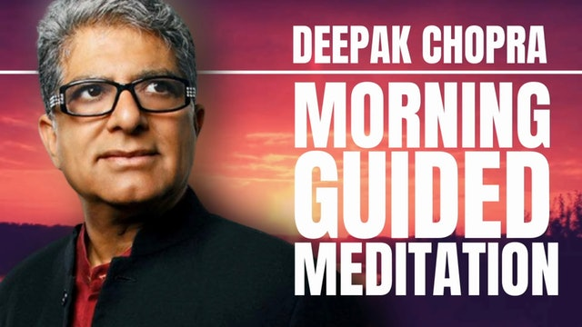 MORNING GUIDED MEDITATION WITH DEEPAK CHOPRA - DAY 4
