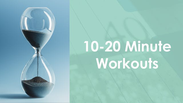 10 - 20 Minute Workouts