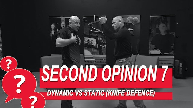 Second Opinion 7 - Dynamic Vs Static (Knife Defense)