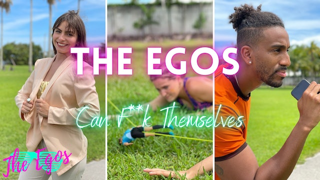 The Egos Can F**k Themselves