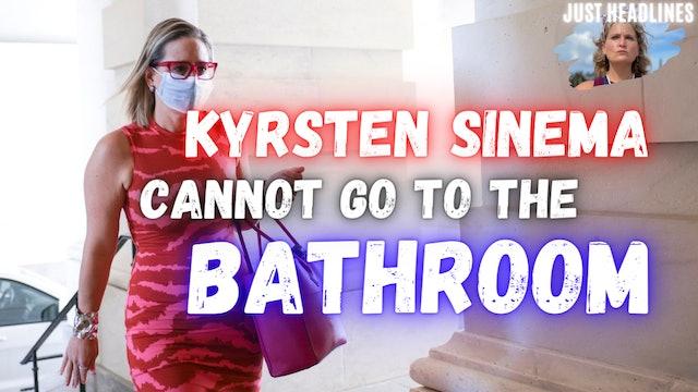 Kyrsten Sinema Cannot Go To The Bathroom (October 5th 2021)