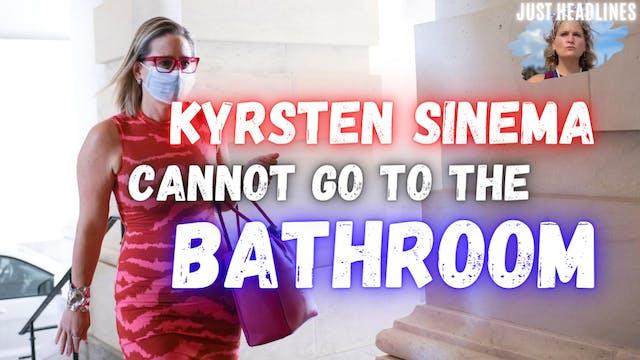 Kyrsten Sinema Cannot Go To The Bathr...