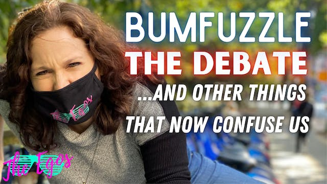 Bumfuzzle, The Debates & Other Things...