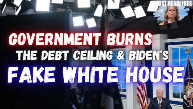 Government Burns The Debt Ceiling & Joe Biden's Fake White House