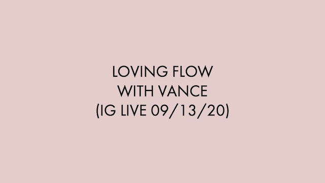 Loving Flow with Vance (IG Live on 09/13/20)