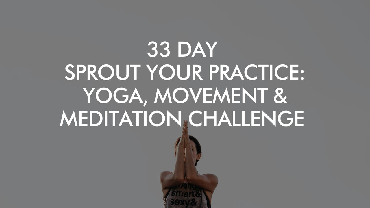 33 Day Sprout Your Practice: Yoga, Movement & Meditation Challenge