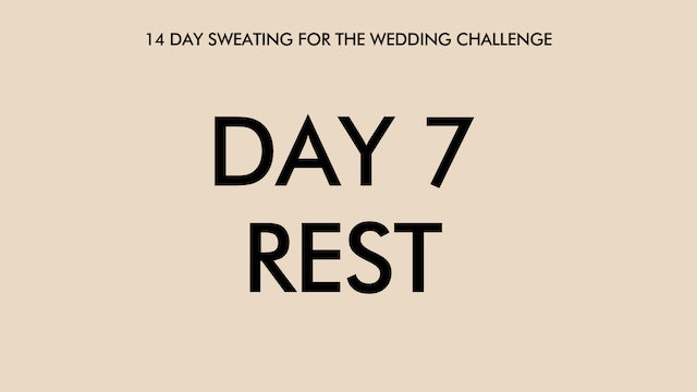Day 7 Rest: Sweating for the Wedding Challenge