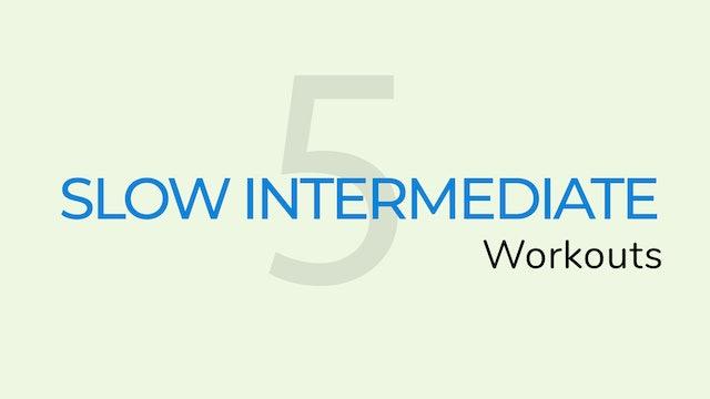5 Slow Intermediate Workouts