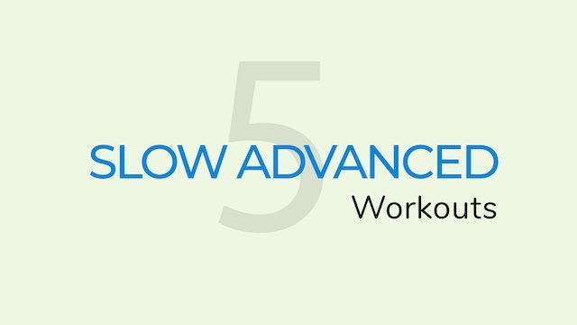 5 Slow advanced Workouts