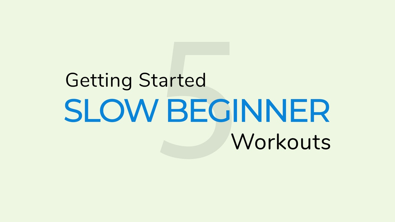5 Slow Beginner Workouts