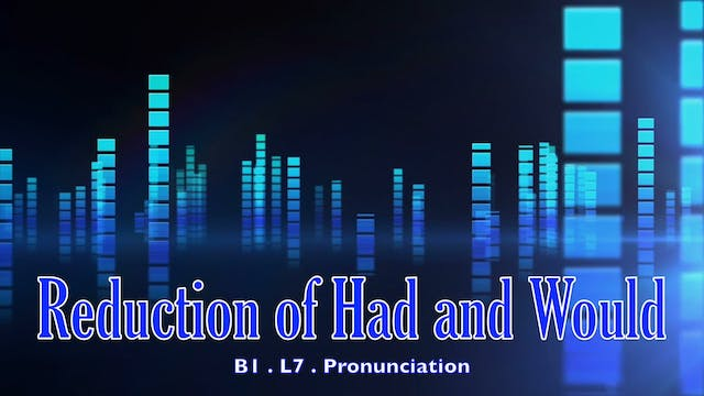 B1.L7 Reduction of had and would Pronunciation