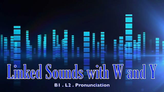 B1.L2 Linked Sounds with W and Y Pronunciation