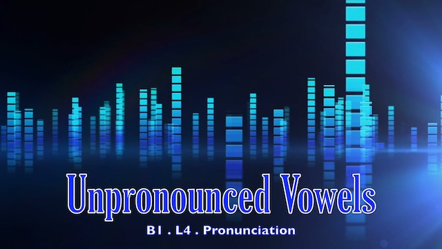 B1.L4 Unpronounced Vowels Pronunciation
