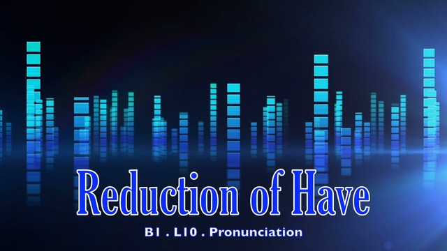 B1.L10 Reduction of have Pronunciation