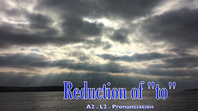 """A2.L2 Reduction of """"to"""" Pronunciation"""