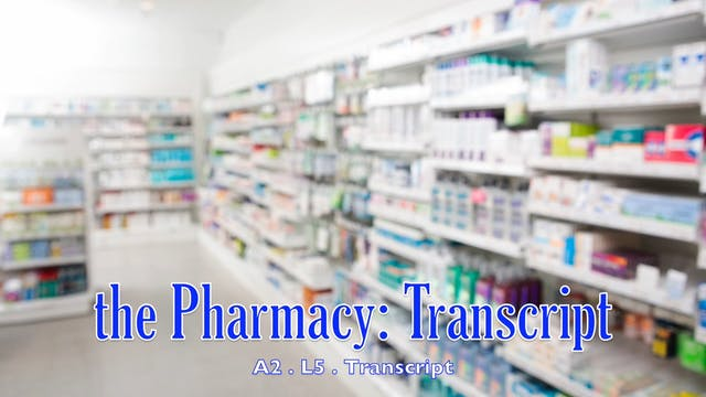 A2.L5 The Pharmacy Transcript