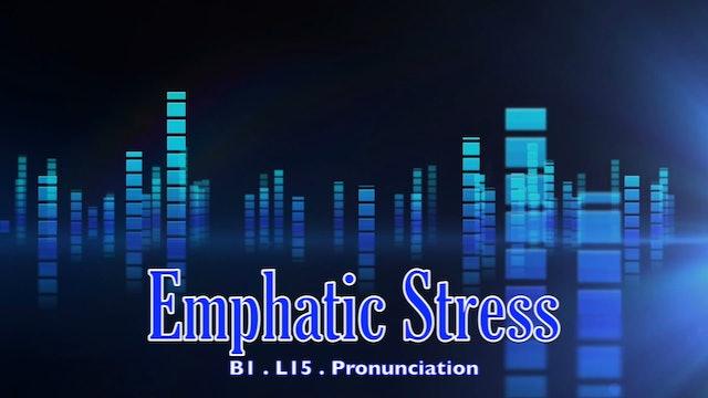 B1.L15 Emphatic Stress Pronunciation