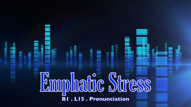 B1.L15 Emphatic Stress Pronunciation