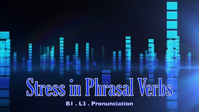 B1.L3 Stress in Phrasal Verbs Pronunciation
