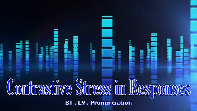 B1.L9 Contrastive Stress in Responses Pronunciation