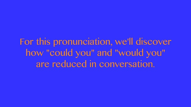 """A2.L11 Reduction of """"could you"""" and """"would you"""" Pronunciation"""