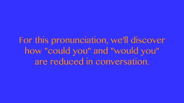 "A2.L11 Reduction of ""could you"" and ""would you"" Pronunciation"
