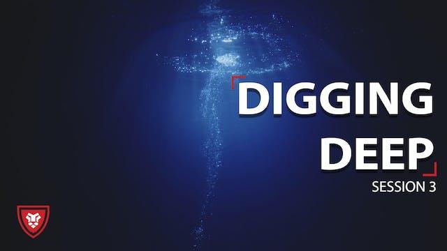 Digging Deep Session 3