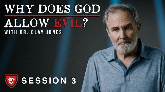 """Why Does God Allow Evil?"" with Clay Jones Session 3"