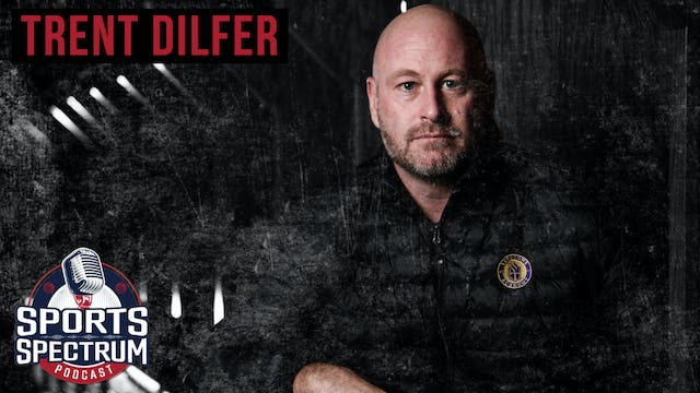 SPORTS SPECTRUM EPISODE 12: TRENT DILFER